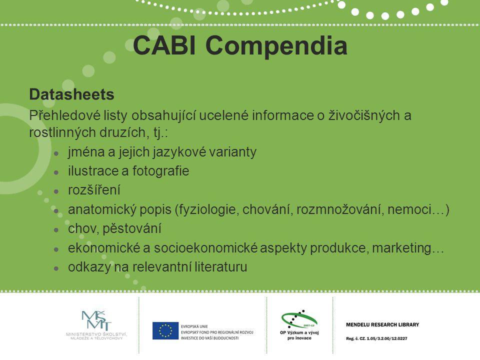 CABI Compendia Datasheets Přehledové listy obsahující ucelené informace o živočišných a rostlinných druzích, tj.: ● jména a jejich jazykové varianty ●