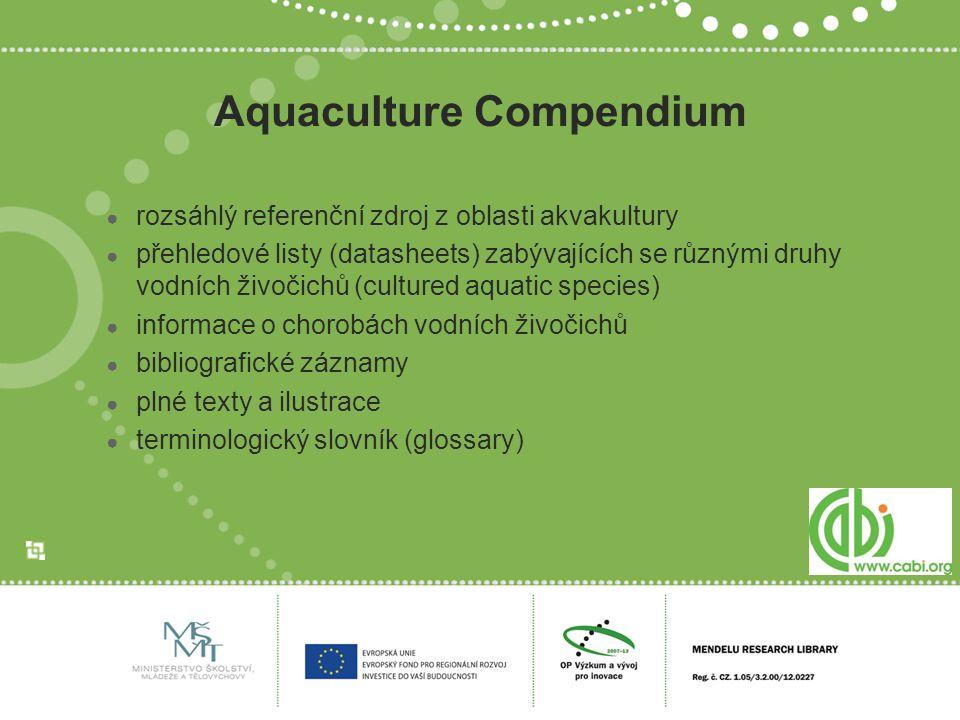 Aquaculture Compendium ● rozsáhlý referenční zdroj z oblasti akvakultury ● přehledové listy (datasheets) zabývajících se různými druhy vodních živočic