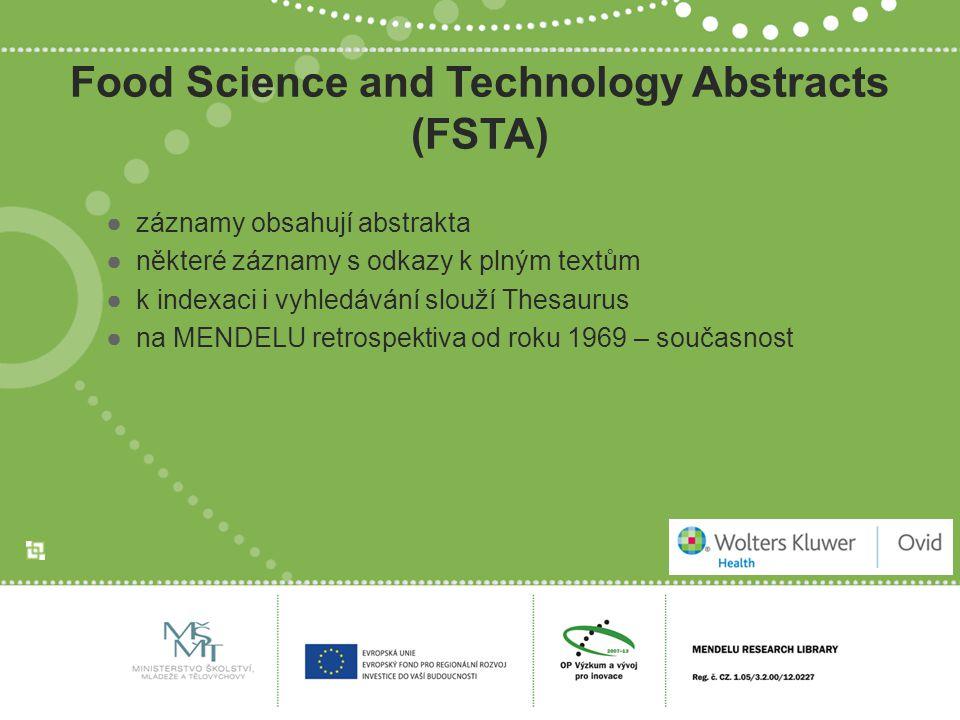 Food Science and Technology Abstracts (FSTA) ●záznamy obsahují abstrakta ●některé záznamy s odkazy k plným textům ●k indexaci i vyhledávání slouží Thesaurus ●na MENDELU retrospektiva od roku 1969 – současnost