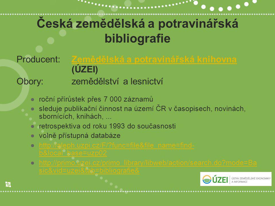 Česká zemědělská a potravinářská bibliografie Producent:Zemědělská a potravinářská knihovna (ÚZEI)Zemědělská a potravinářská knihovna Obory:zemědělstv