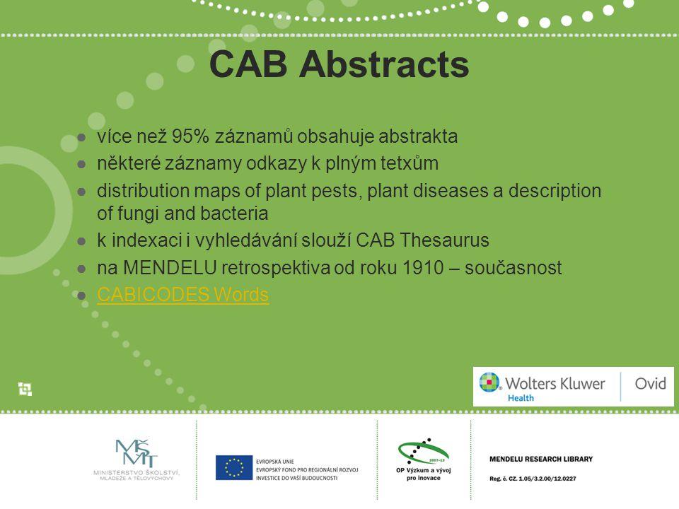 CAB Abstracts ●více než 95% záznamů obsahuje abstrakta ●některé záznamy odkazy k plným tetxům ●distribution maps of plant pests, plant diseases a desc
