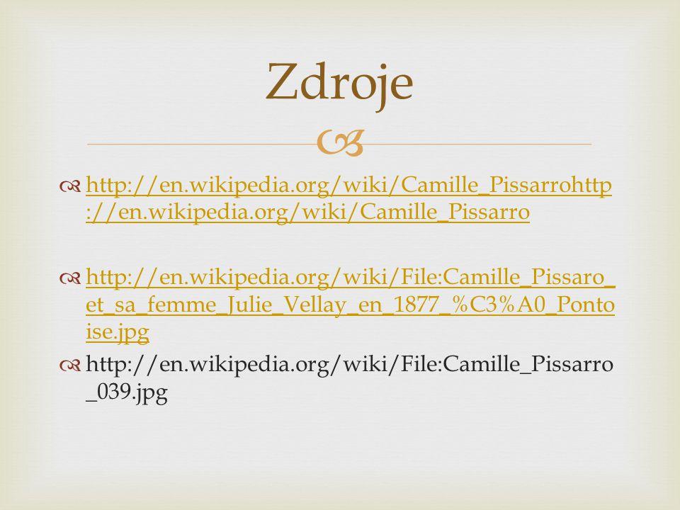   http://en.wikipedia.org/wiki/Camille_Pissarrohttp ://en.wikipedia.org/wiki/Camille_Pissarro http://en.wikipedia.org/wiki/Camille_Pissarrohttp ://en.wikipedia.org/wiki/Camille_Pissarro  http://en.wikipedia.org/wiki/File:Camille_Pissaro_ et_sa_femme_Julie_Vellay_en_1877_%C3%A0_Ponto ise.jpg http://en.wikipedia.org/wiki/File:Camille_Pissaro_ et_sa_femme_Julie_Vellay_en_1877_%C3%A0_Ponto ise.jpg  http://en.wikipedia.org/wiki/File:Camille_Pissarro _039.jpg Zdroje