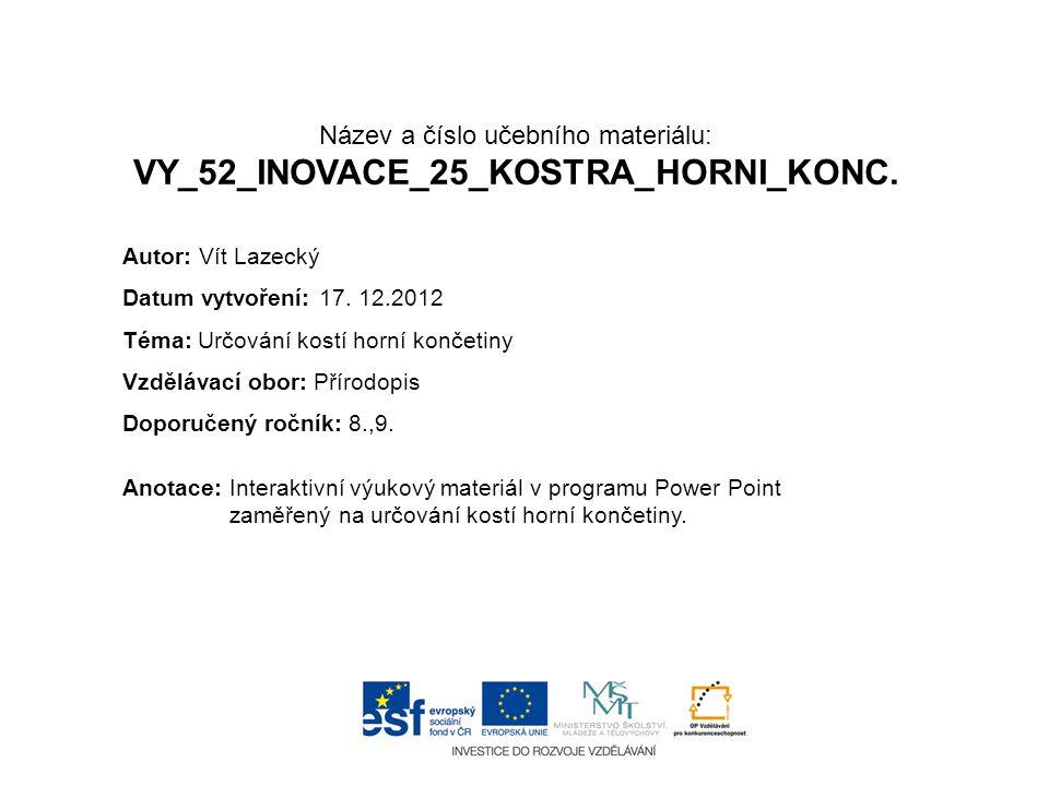 Název a číslo učebního materiálu: VY_52_INOVACE_25_KOSTRA_HORNI_KONC. Anotace:Interaktivní výukový materiál v programu Power Point zaměřený na určován