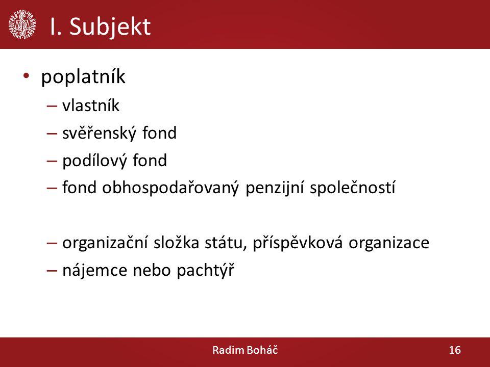 I. Subjekt poplatník – vlastník – svěřenský fond – podílový fond – fond obhospodařovaný penzijní společností – organizační složka státu, příspěvková o