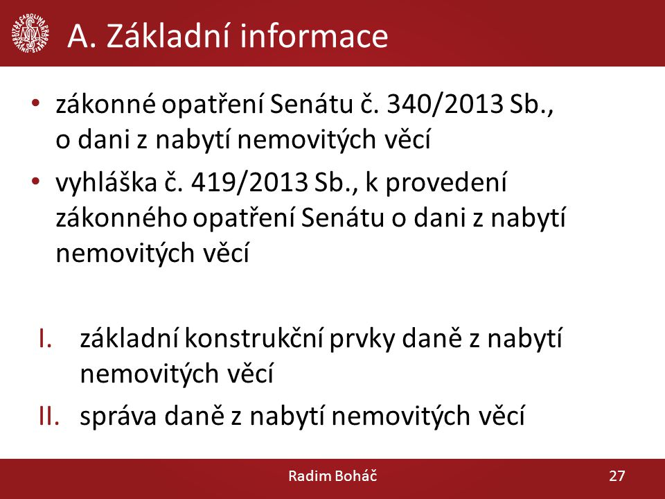 A. Základní informace zákonné opatření Senátu č. 340/2013 Sb., o dani z nabytí nemovitých věcí vyhláška č. 419/2013 Sb., k provedení zákonného opatřen