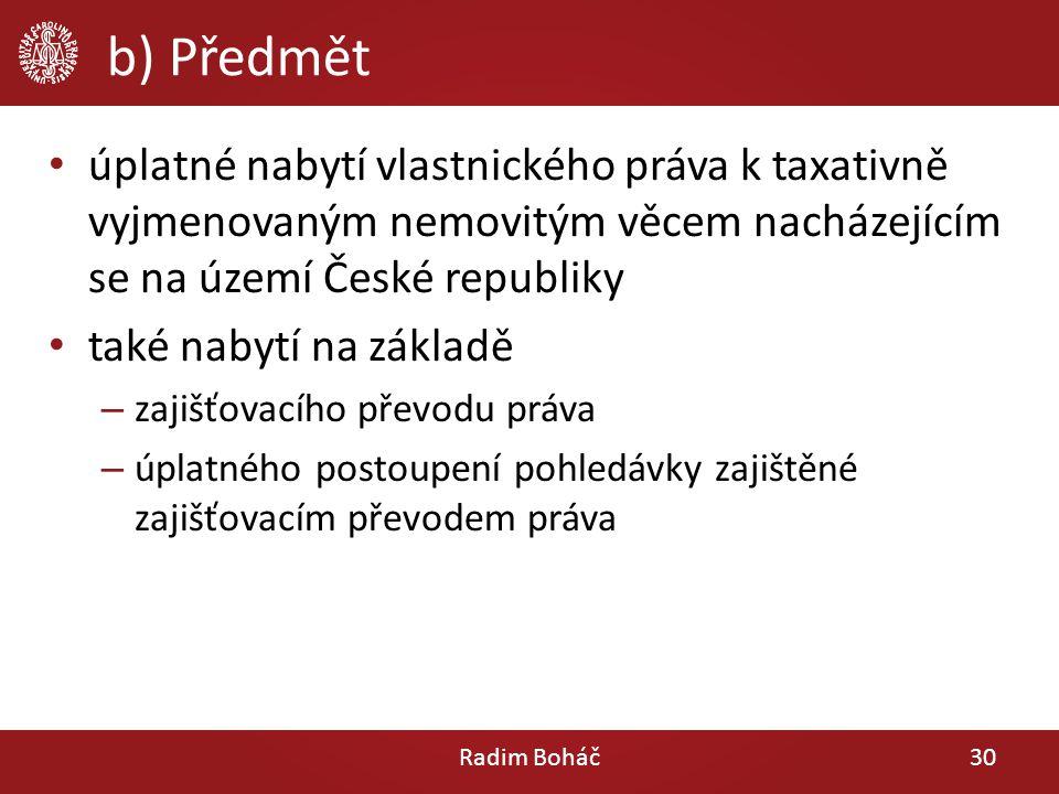 b) Předmět úplatné nabytí vlastnického práva k taxativně vyjmenovaným nemovitým věcem nacházejícím se na území České republiky také nabytí na základě