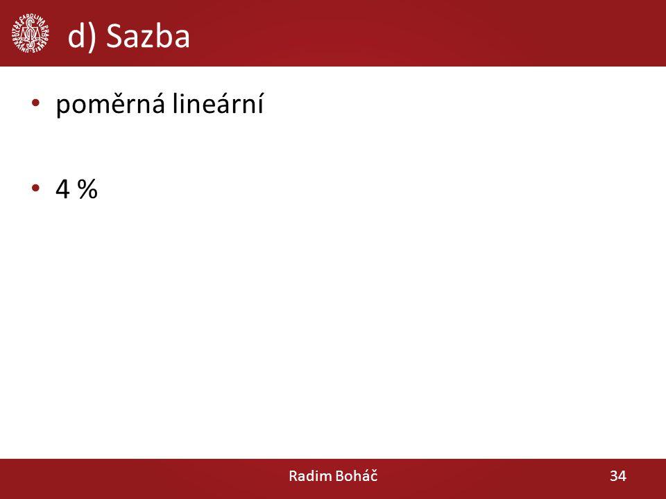 d) Sazba poměrná lineární 4 % Radim Boháč34