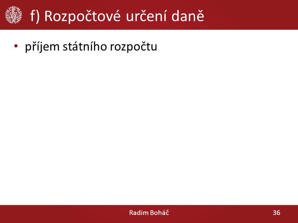 f) Rozpočtové určení daně příjem státního rozpočtu Radim Boháč36