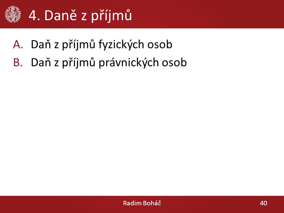 4. Daně z příjmů A.Daň z příjmů fyzických osob B.Daň z příjmů právnických osob Radim Boháč40