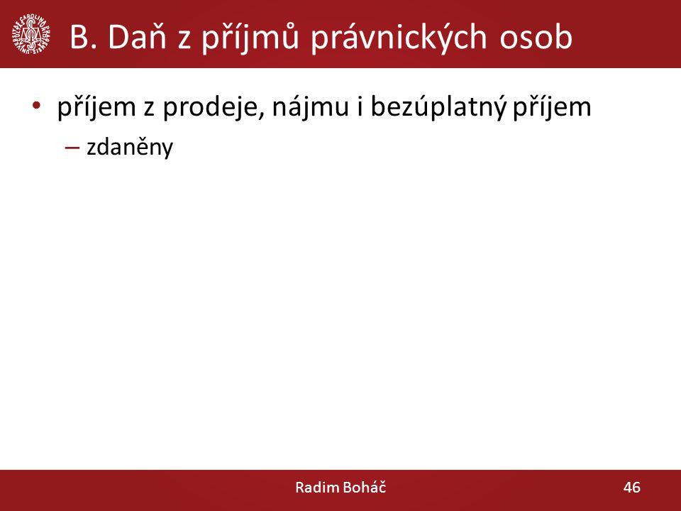 B. Daň z příjmů právnických osob příjem z prodeje, nájmu i bezúplatný příjem – zdaněny Radim Boháč46