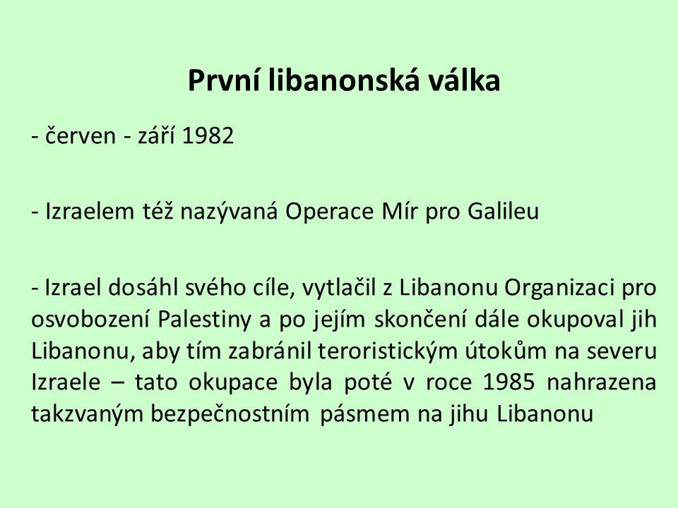 První libanonská válka - červen - září 1982 - Izraelem též nazývaná Operace Mír pro Galileu - Izrael dosáhl svého cíle, vytlačil z Libanonu Organizaci