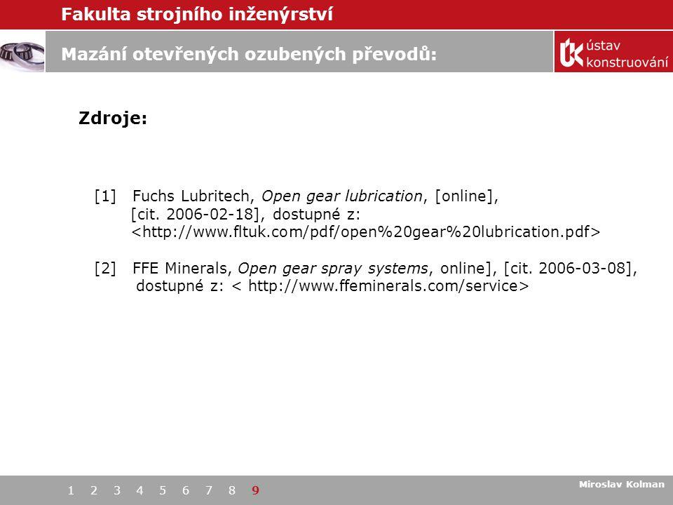 Fakulta strojního inženýrství 1 2 3 4 5 6 7 8 9 Mazání otevřených ozubených převodů: Miroslav Kolman Zdroje: 1 [1] Fuchs Lubritech, Open gear lubrication, [online], [cit.