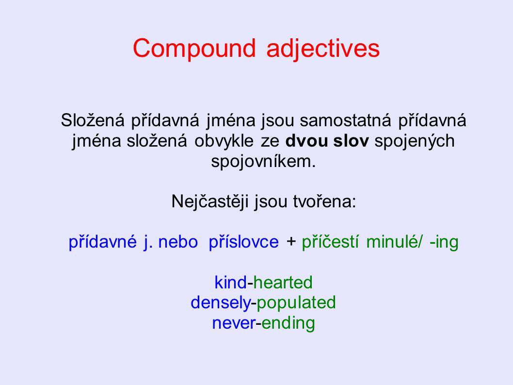 Compound adjectives Složená přídavná jména jsou samostatná přídavná jména složená obvykle ze dvou slov spojených spojovníkem. Nejčastěji jsou tvořena: