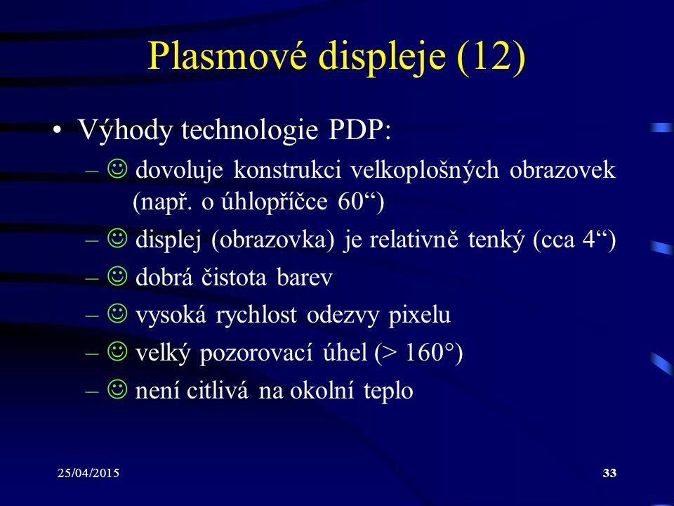"""25/04/201533 Plasmové displeje (12) Výhody technologie PDP: – dovoluje konstrukci velkoplošných obrazovek (např. o úhlopříčce 60"""") – displej (obrazovk"""