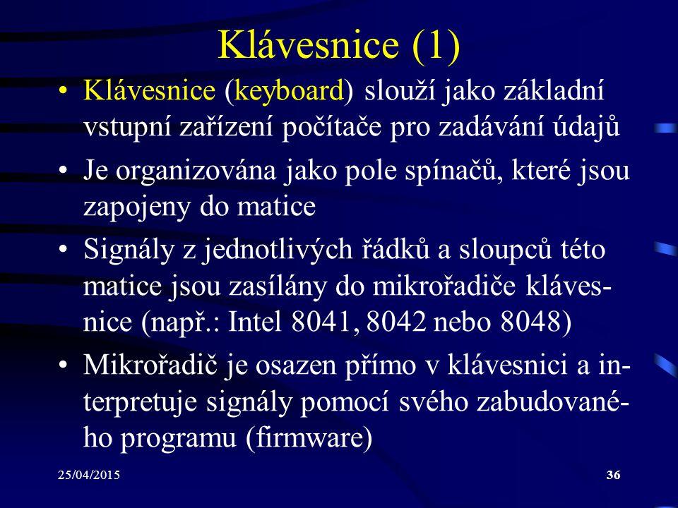 25/04/201536 Klávesnice (1) Klávesnice (keyboard) slouží jako základní vstupní zařízení počítače pro zadávání údajů Je organizována jako pole spínačů,