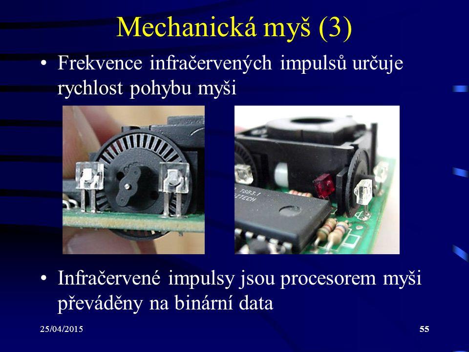 25/04/201555 Mechanická myš (3) Frekvence infračervených impulsů určuje rychlost pohybu myši Infračervené impulsy jsou procesorem myši převáděny na bi