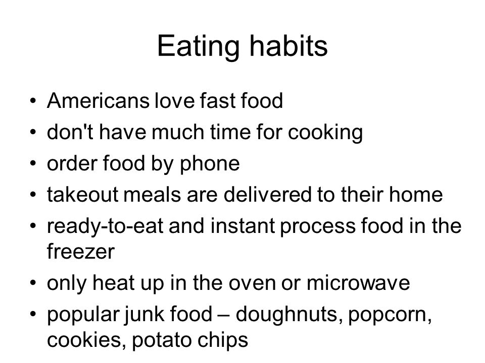 Eating habits Americans love fast food don't have much time for cooking order food by phone takeout meals are delivered to their home ready-to-eat and