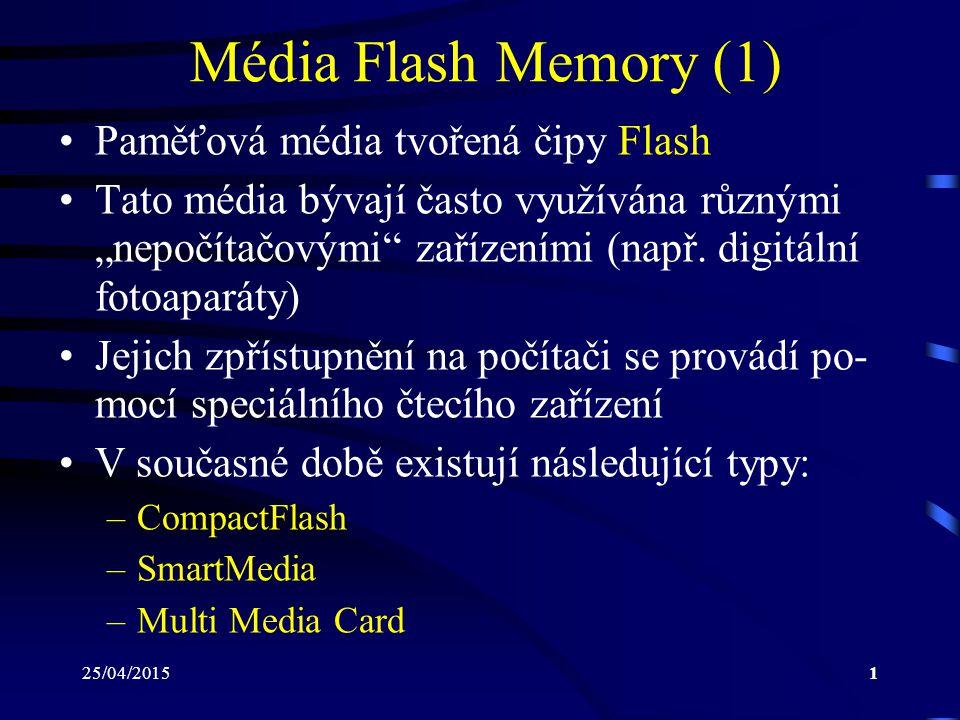 """25/04/20151 Média Flash Memory (1) Paměťová média tvořená čipy Flash Tato média bývají často využívána různými """"nepočítačovými"""" zařízeními (např. digi"""