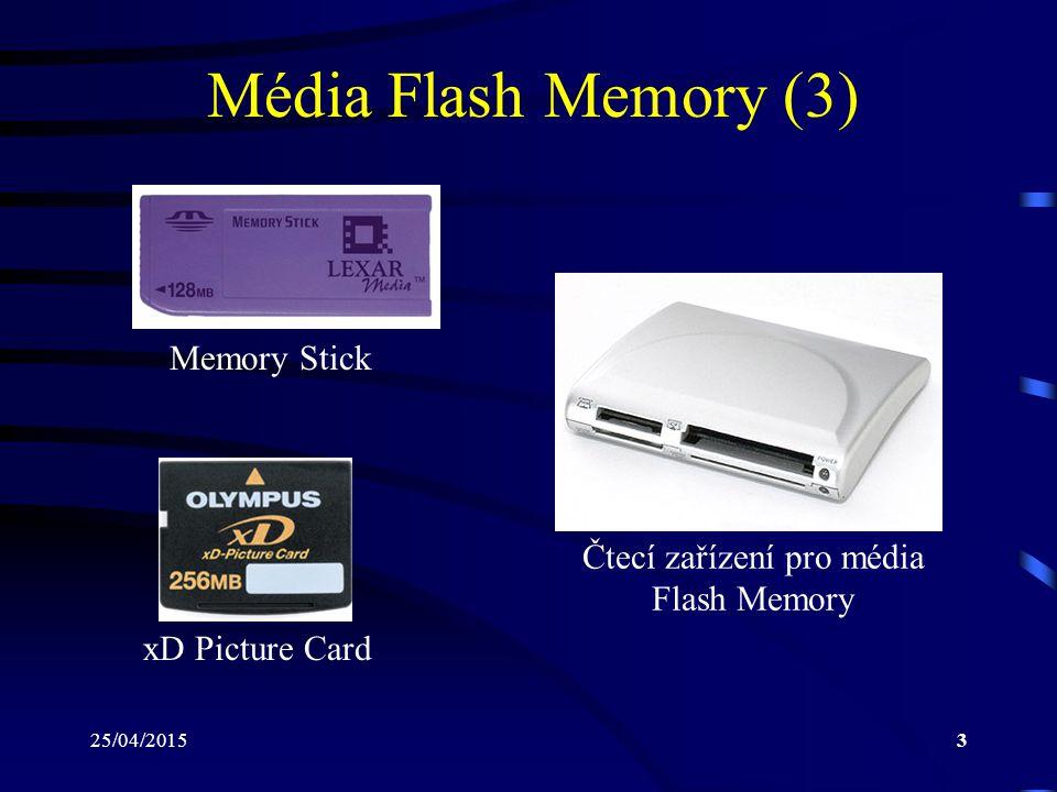 25/04/20153 Média Flash Memory (3) Memory Stick Čtecí zařízení pro média Flash Memory xD Picture Card
