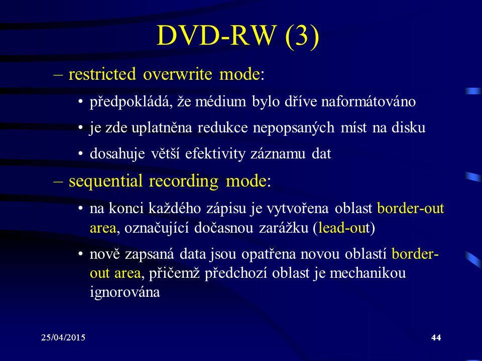 25/04/201544 DVD-RW (3) –restricted overwrite mode: předpokládá, že médium bylo dříve naformátováno je zde uplatněna redukce nepopsaných míst na disku