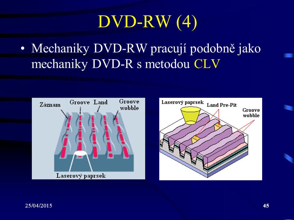 25/04/201545 DVD-RW (4) Mechaniky DVD-RW pracují podobně jako mechaniky DVD-R s metodou CLV