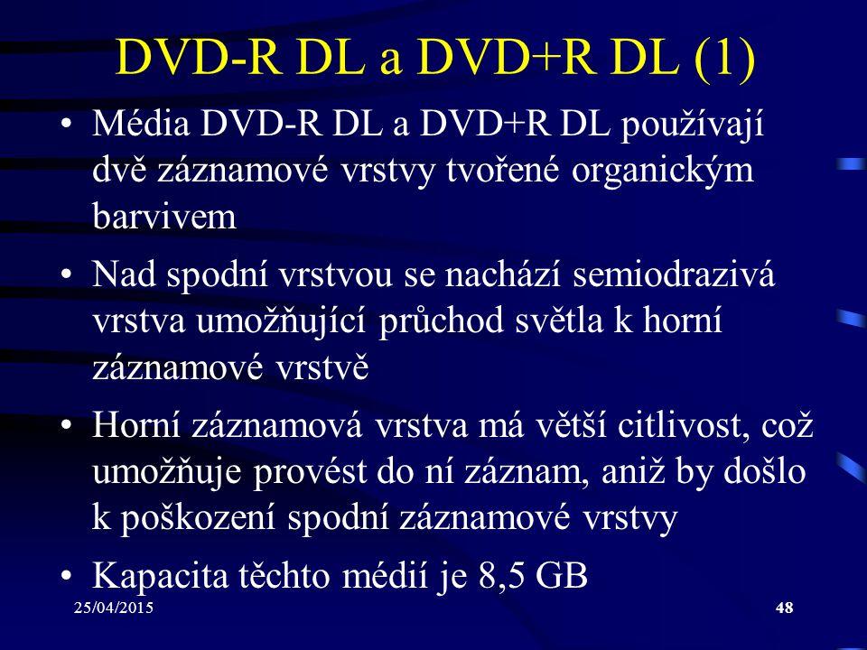 25/04/201548 DVD-R DL a DVD+R DL (1) Média DVD-R DL a DVD+R DL používají dvě záznamové vrstvy tvořené organickým barvivem Nad spodní vrstvou se nacház