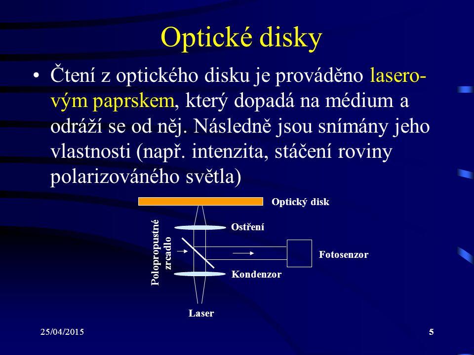 25/04/20155 Optické disky Čtení z optického disku je prováděno lasero- vým paprskem, který dopadá na médium a odráží se od něj. Následně jsou snímány