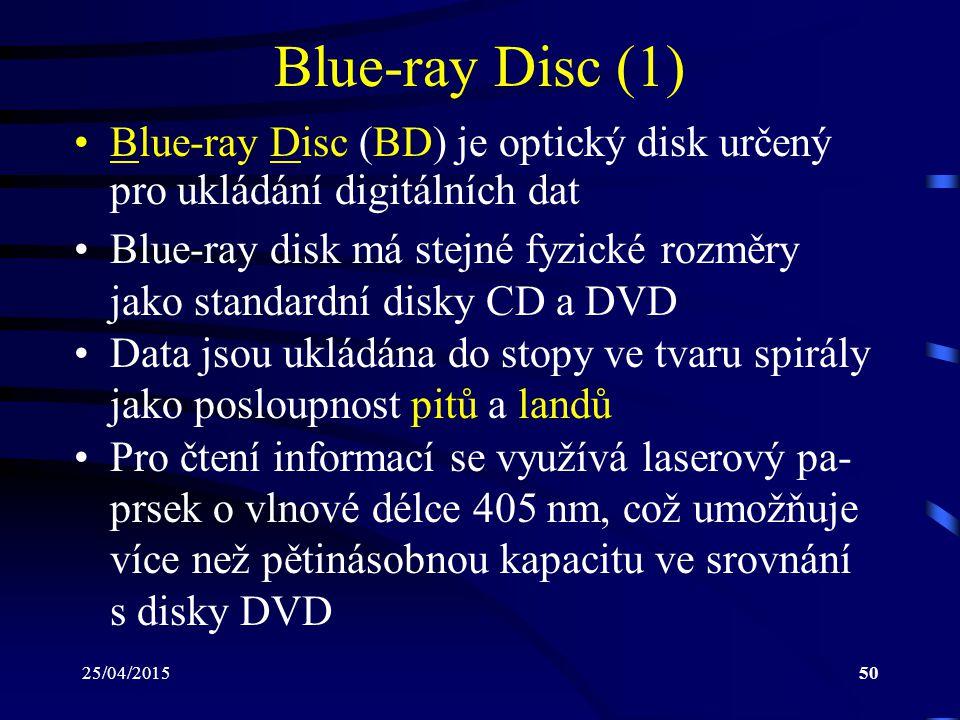 25/04/201550 Blue-ray Disc (1) Blue-ray Disc (BD) je optický disk určený pro ukládání digitálních dat Blue-ray disk má stejné fyzické rozměry jako sta