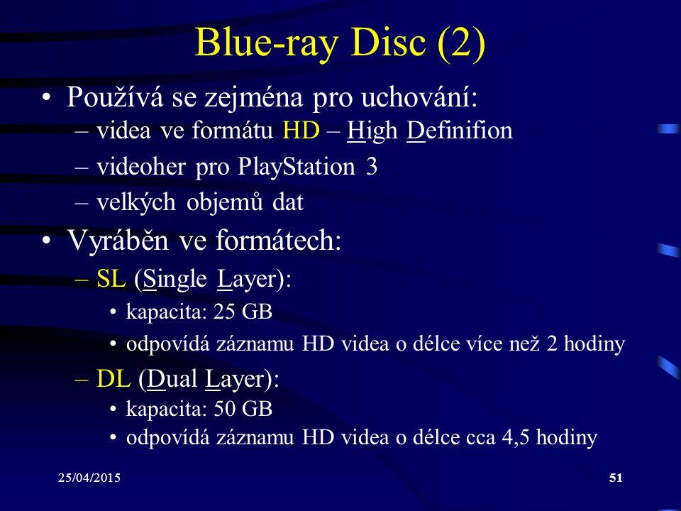 25/04/201551 Blue-ray Disc (2) Používá se zejména pro uchování: –videa ve formátu HD – High Definifion –videoher pro PlayStation 3 –velkých objemů dat