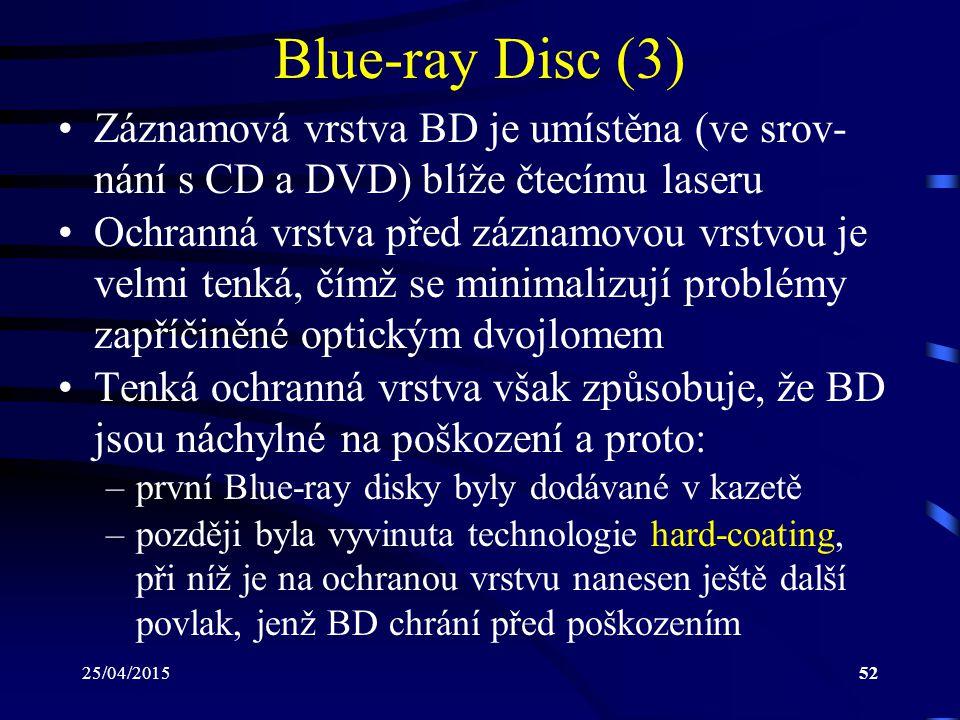 25/04/201552 Blue-ray Disc (3) Záznamová vrstva BD je umístěna (ve srov- nání s CD a DVD) blíže čtecímu laseru Ochranná vrstva před záznamovou vrstvou