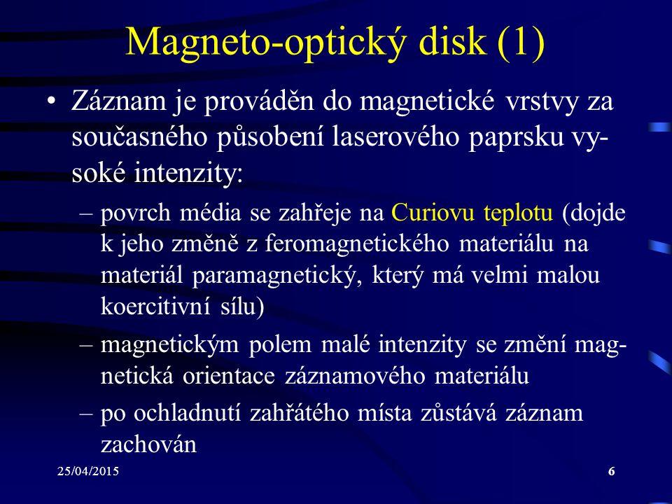 25/04/20156 Magneto-optický disk (1) Záznam je prováděn do magnetické vrstvy za současného působení laserového paprsku vy- soké intenzity: –povrch méd