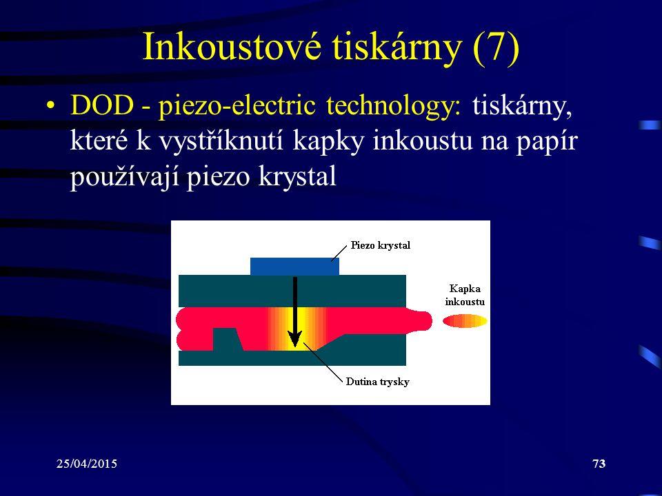 25/04/201573 Inkoustové tiskárny (7) DOD - piezo-electric technology: tiskárny, které k vystříknutí kapky inkoustu na papír používají piezo krystal