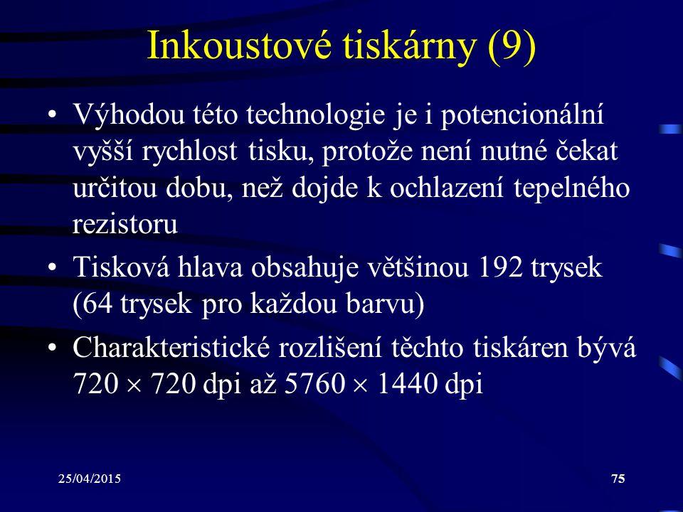 25/04/201575 Inkoustové tiskárny (9) Výhodou této technologie je i potencionální vyšší rychlost tisku, protože není nutné čekat určitou dobu, než dojd
