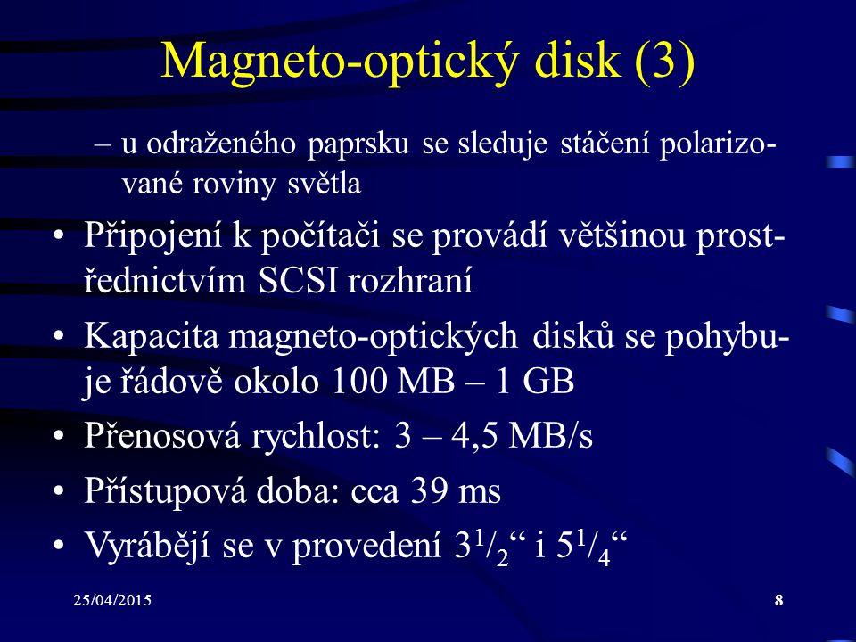 25/04/20158 Magneto-optický disk (3) –u odraženého paprsku se sleduje stáčení polarizo- vané roviny světla Připojení k počítači se provádí většinou pr