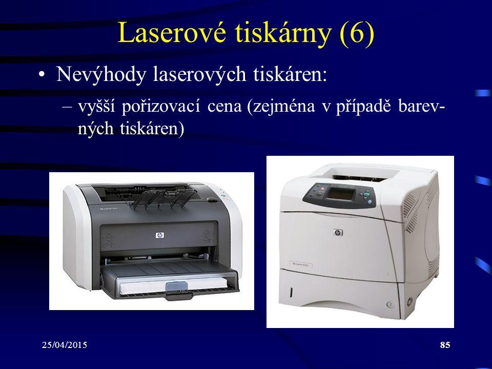25/04/201585 Laserové tiskárny (6) Nevýhody laserových tiskáren: –vyšší pořizovací cena (zejména v případě barev- ných tiskáren)