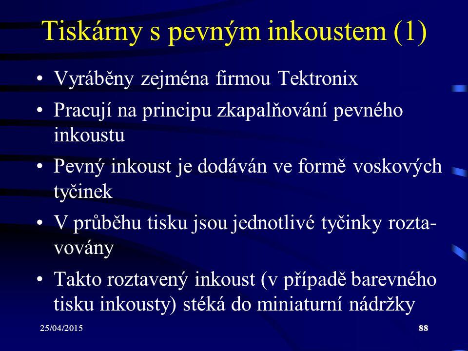 25/04/201588 Tiskárny s pevným inkoustem (1) Vyráběny zejména firmou Tektronix Pracují na principu zkapalňování pevného inkoustu Pevný inkoust je dodá