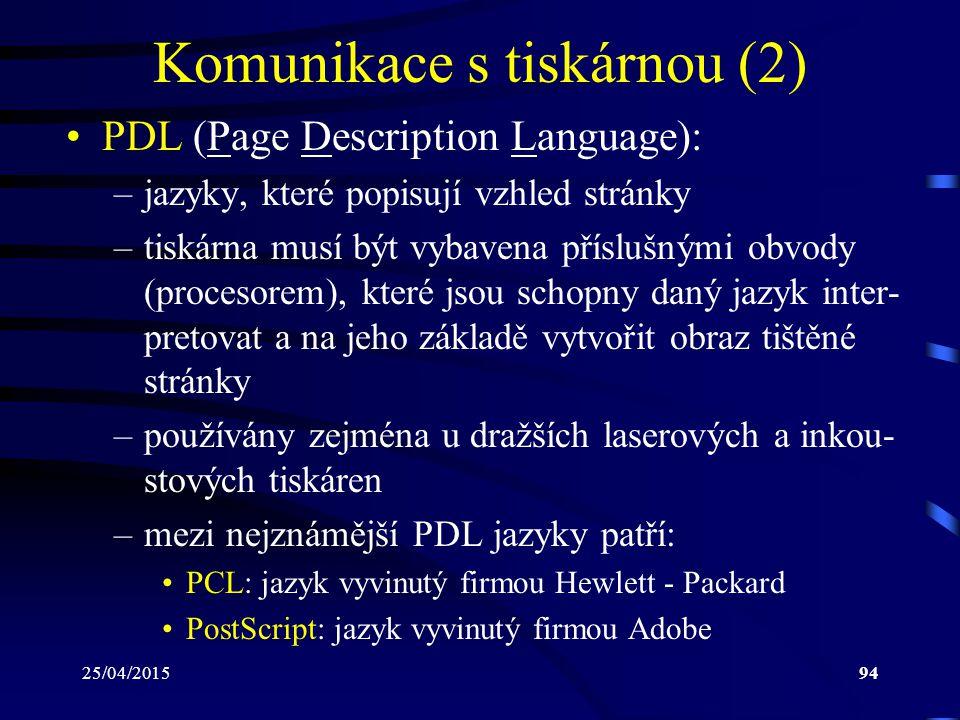 25/04/201594 Komunikace s tiskárnou (2) PDL (Page Description Language): –jazyky, které popisují vzhled stránky –tiskárna musí být vybavena příslušným