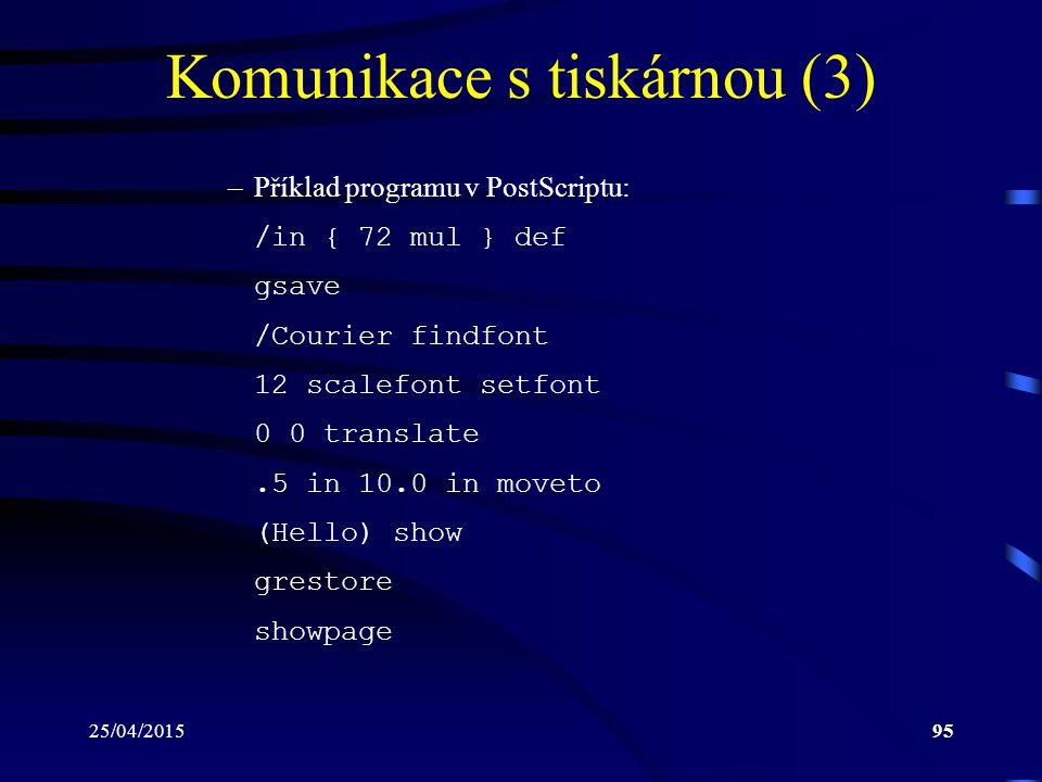 25/04/201595 Komunikace s tiskárnou (3) –Příklad programu v PostScriptu: /in { 72 mul } def gsave /Courier findfont 12 scalefont setfont 0 0 translate