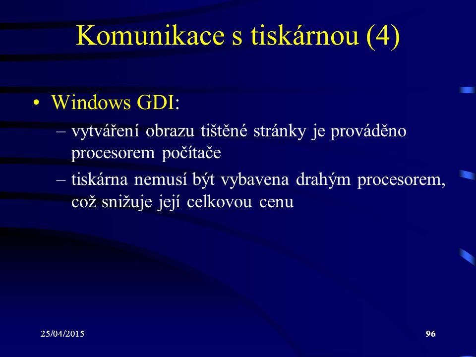 25/04/201596 Komunikace s tiskárnou (4) Windows GDI: –vytváření obrazu tištěné stránky je prováděno procesorem počítače –tiskárna nemusí být vybavena