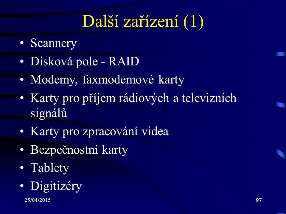 25/04/201597 Další zařízení (1) Scannery Disková pole - RAID Modemy, faxmodemové karty Karty pro příjem rádiových a televizních signálů Karty pro zpra