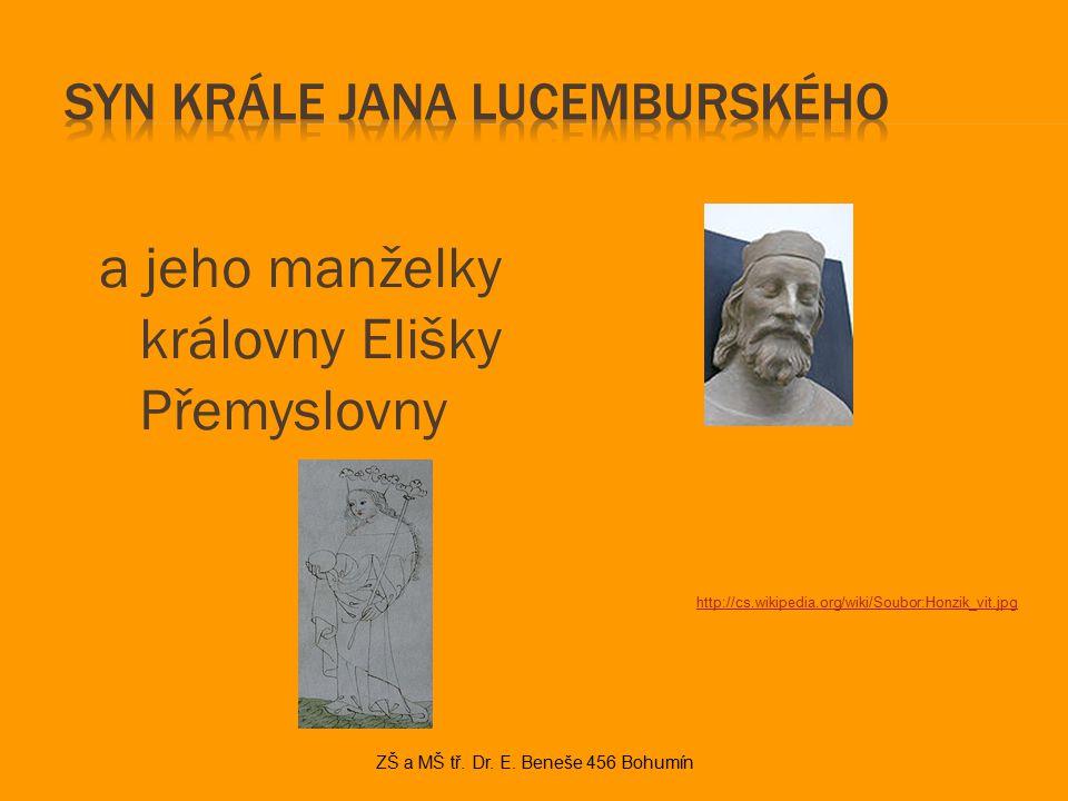 a jeho manželky královny Elišky Přemyslovny ZŠ a MŠ tř. Dr. E. Beneše 456 Bohumín http://cs.wikipedia.org/wiki/Soubor:Honzik_vit.jpg