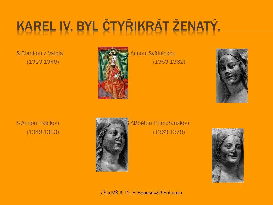 S Blankou z Valois S Annou Svídnickou (1323-1348)(1353-1362) S Annou Falckou S Alžbětou Pomořanskou (1349-1353)(1363-1378) ZŠ a MŠ tř.
