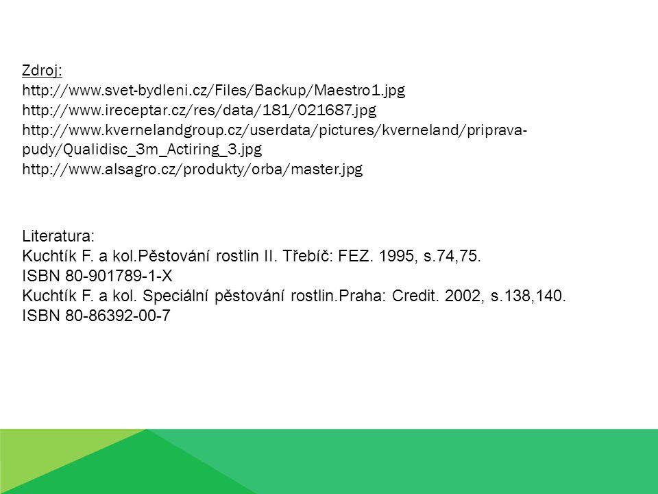 Literatura: Kuchtík F. a kol.Pěstování rostlin II. Třebíč: FEZ. 1995, s.74,75. ISBN 80-901789-1-X Kuchtík F. a kol. Speciální pěstování rostlin.Praha: