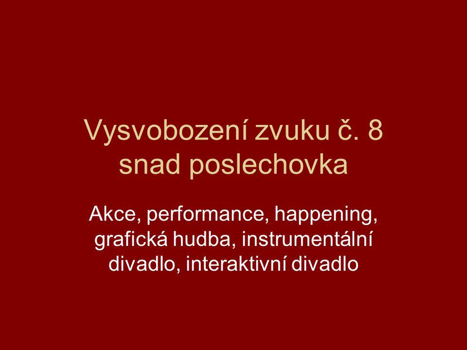 Vysvobození zvuku č. 8 snad poslechovka Akce, performance, happening, grafická hudba, instrumentální divadlo, interaktivní divadlo