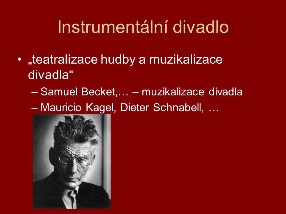 """Instrumentální divadlo """"teatralizace hudby a muzikalizace divadla"""" –Samuel Becket,… – muzikalizace divadla –Mauricio Kagel, Dieter Schnabell, …"""