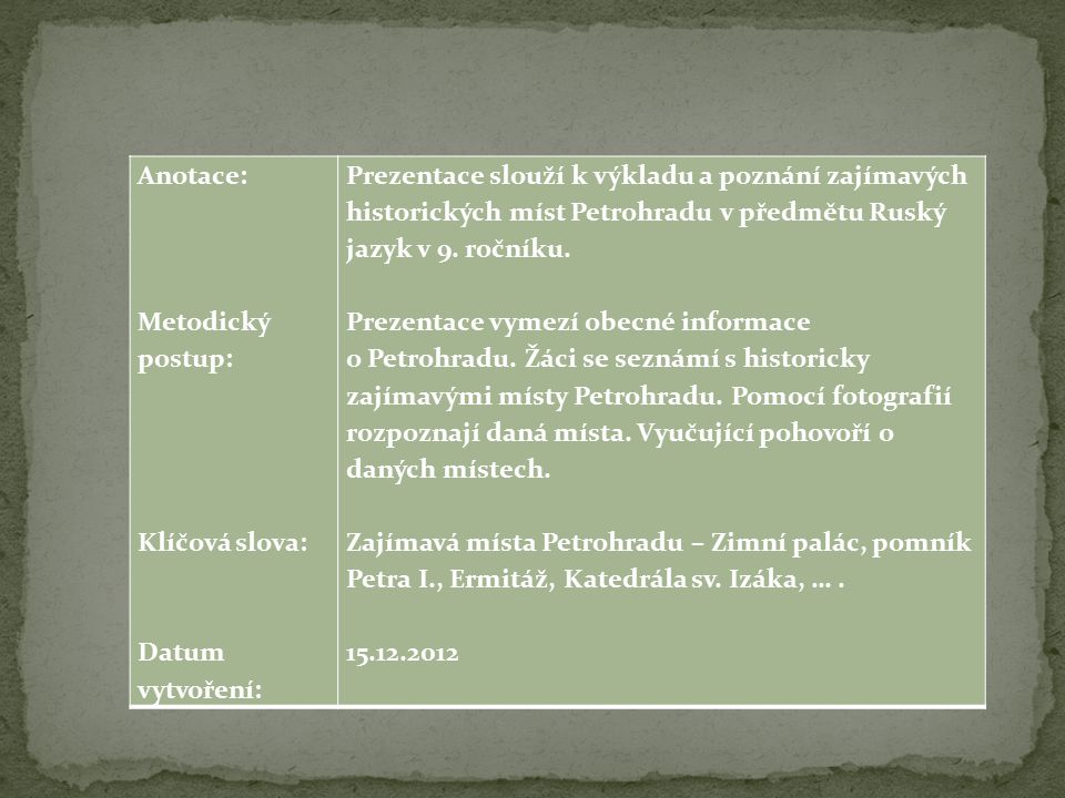 Anotace: Metodický postup: Klíčová slova: Datum vytvoření: Prezentace slouží k výkladu a poznání zajímavých historických míst Petrohradu v předmětu Ruský jazyk v 9.