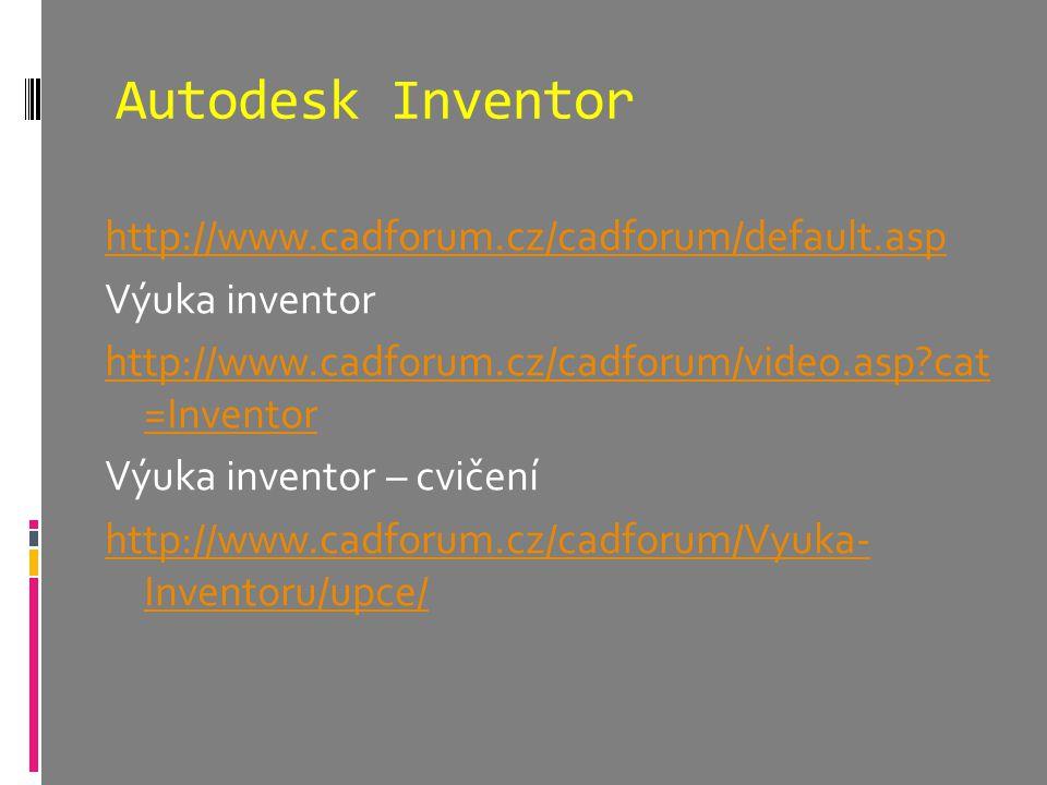 Autodesk Inventor http://www.cadforum.cz/cadforum/default.asp Výuka inventor http://www.cadforum.cz/cadforum/video.asp?cat =Inventor Výuka inventor – cvičení http://www.cadforum.cz/cadforum/Vyuka- Inventoru/upce/