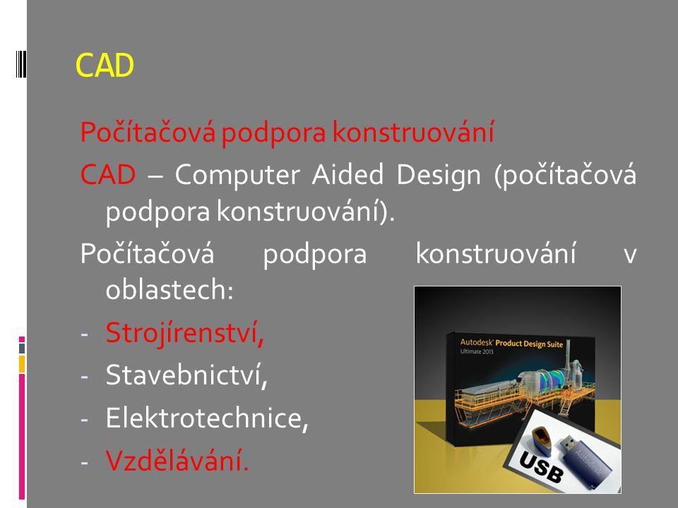 CAD Počítačová podpora konstruování CAD – Computer Aided Design (počítačová podpora konstruování). Počítačová podpora konstruování v oblastech: - Stro
