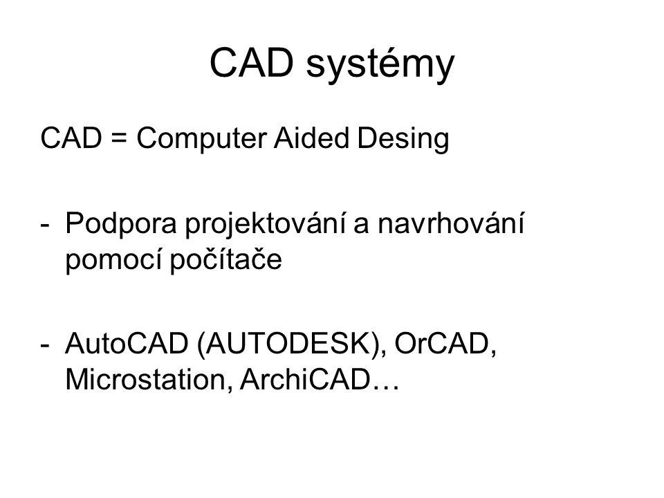 CAD systémy CAD = Computer Aided Desing -Podpora projektování a navrhování pomocí počítače -AutoCAD (AUTODESK), OrCAD, Microstation, ArchiCAD…