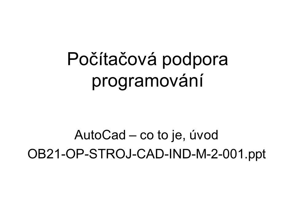 Počítačová podpora programování AutoCad – co to je, úvod OB21-OP-STROJ-CAD-IND-M-2-001.ppt